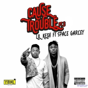 Lil Kesh - Cause Trouble Pt.3 ft. Space Garcey